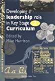 Developing A Leadership Role Within The Key Stage 2 Curriculum: A Handbook For Students And Newly Qualified Teachers, , 0750704241
