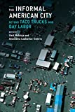 img - for The Informal American City: Beyond Taco Trucks and Day Labor (Urban and Industrial Environments) book / textbook / text book