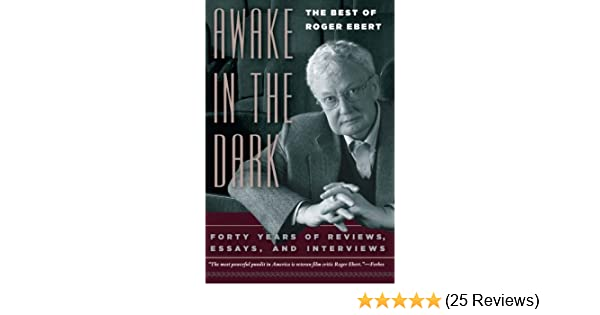 Roger Eberts Powerful Deeply Moving >> Awake In The Dark The Best Of Roger Ebert Roger Ebert
