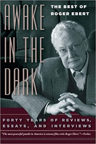 Roger Eberts Powerful Deeply Moving >> Awake In The Dark The Best Of Roger Ebert Roger Ebert David