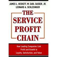 Service Profit Chain: How Leading Companies Link Profit and Growth to Loyalty, Satisfaction and Value (English Edition)