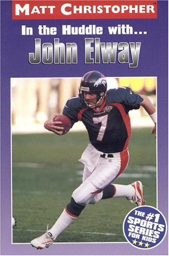 In the Huddle With... John Elway (Athlete Biographies)