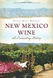 New Mexico Wine: An Enchanting History (American Palate)