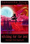 Witching for the Best: A Paranormal Cozy Mystery (Moonlight Cove Mystery Book 2)