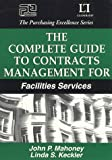 The Complete Guide to Contracts Management for Facilities Services, Mahoney, John P. and Keckler, Linda S., 0945456263