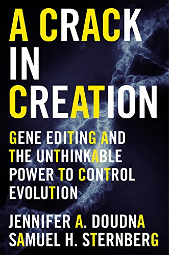 A Crack in Creation: Gene Editing and the Unthinkable Power to Control Evolution, by Jennifer A. Doudna, Samuel H. Sternberg