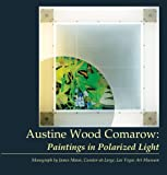 Austine Wood Comarow : Paintings in Polarized Light, James Mann, 0976819805