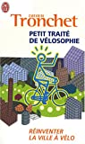 Petit traité de vélosophie : Réinventer la ville à vélo par Tronchet