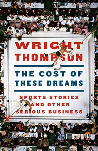 The Cost of These Dreams: Sports Stories and Other Serious Business -