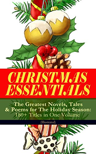 CHRISTMAS ESSENTIALS - The Greatest Novels, Tales & Poems for The Holiday Season: 180+ Titles in One Volume (Illustrated): Life and Adventures of Santa ... Bells, The Wonderful Life of Christ... (Three Titles Of Poems By Emily Dickinson)
