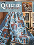 The Quilted Home (Leisure Arts #3443): For the Love of Quilting