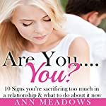 Are You... You? 10 Signs You're Sacrificing Too Much in a Relationship & What to Do About it Now: Dating Advice for Women | Ann Meadows