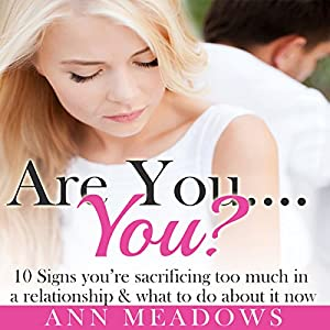 Are You... You? 10 Signs You're Sacrificing Too Much in a Relationship & What to Do About it Now Audiobook