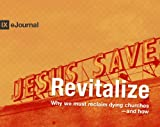 Revitalize: Why We Must Reclaim Dying Churches - and How (9Marks Journal)