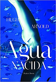 Amazon Com Agua Nacida Water Born 9781858946368 Hugh Arnold