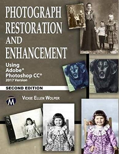 Photograph Restoration and Enhancement: Using Adobe Photoshop CC 2017 Version (Best Photoshop For Home Use)