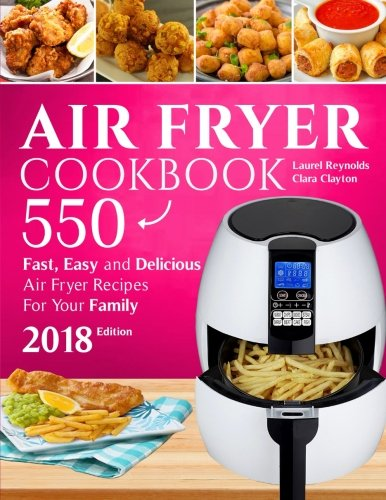 Air fryer Cookbook: 550 Fast, Easy and Delicious Air Fryer Recipes For Your Family (2018 NEW Edition) (Cookbook New German)