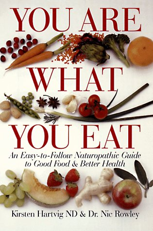 You Are What You Eat: An Easy-To-Follow Naturopathic Guide To Good Food & Better Health