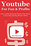YOUTUBE FOR FUN & PROFITS (Video Game Profits 2.0): How to Make Money by Playing Video Games & Recording Exciting Matches Online
