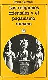 Religiones orientales y el paganismo romano / Eastern Religions and Roman Paganism (Universitaria) (Spanish Edition)