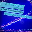 22 Short Scifi Stories: A Flash Fiction Collection Audiobook by Angela Cavanaugh Narrated by James K. White