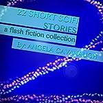 22 Short Scifi Stories: A Flash Fiction Collection   Angela Cavanaugh