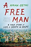 A Free Man: A True Story of Life and Death in Delhi, Aman Sethi, 0393346609