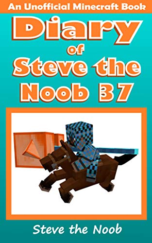 Diary of Steve the Noob 37 (An Unofficial Minecraft Book) (Diary of Steve the Noob Collection) -