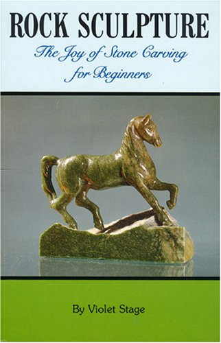 Rock Sculpture: The Joy of Stone Carving for Beginners (Rocks, Minerals and Gemstones)
