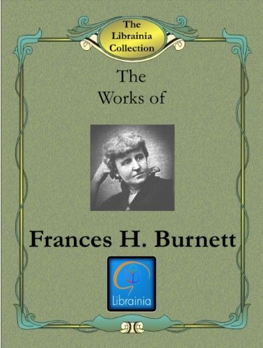 Works of Frances Hodgson Burnett (Large collection including fully Illustrated Biography)