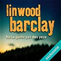 Ne la quitte pas des yeux Audiobook by Linwood Barclay Narrated by François Hatt