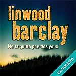 Ne la quitte pas des yeux | Linwood Barclay