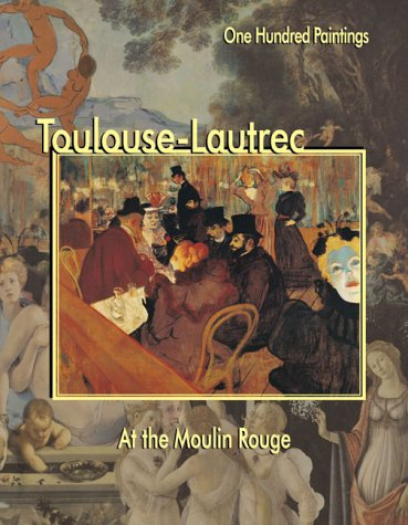Toulouse-Lautrec: At the Moulin Rouge (One Hundred Paintings Series)