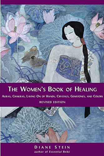 The Women's Book of Healing: Auras, Chakras, Laying On of Hands, Crystals, Gemstones, and Colors ()