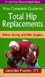 Your Complete Guide to Total Hip Replacements, Jennifer Frantin, 1882883551