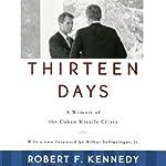 Thirteen Days: A Memoir of the Cuban Missile Crisis | Robert F. Kennedy