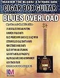 Cigar Box Guitar - Blues Overload: Complete Blues Method for 3 String Cigar Box Guitar