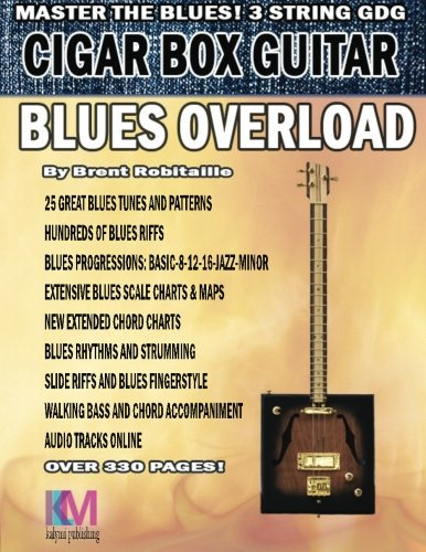 (Cigar Box Guitar - Blues Overload: Complete Blues Method for 3 String Cigar Box Guitar )