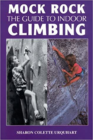 Mock Rock: The Guide to Indoor Climbing