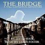The Bridge: A Will Castleton Adventure | David Bain