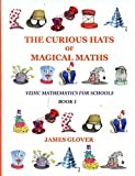 The Curious Hats of Magical Maths: Vedic Mathematics for Schools Book 1