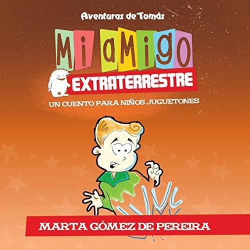 Mi amigo extraterrestre: Un Cuento para Niños Juguetones (Aventuras de Tomas) (Spanish Edition) [Marta Gomez de Pereira] (Tapa Blanda)