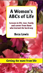 A Woman's ABCs Of Life: Lessons in life, love, family and career, from those who learned the hard way.