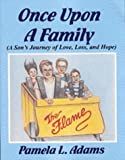 Once upon a Family : A Son's Journey of Love, Loss, and Hope, Adams, Pamela L., 1891029355