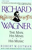img - for Richard Wagner: The Man, His Mind, and His Music book / textbook / text book