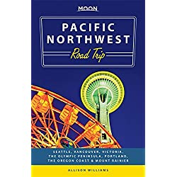 Moon Pacific Northwest Road Trip: Seattle, Vancouver, Victoria, the Olympic Peninsula, Portland, the Oregon Coast & Mount Rainier (Travel Guide)
