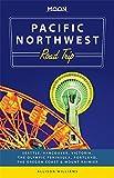 Moon Pacific Northwest Road Trip: Seattle, Vancouver, Victoria, the Olympic Peninsula, Portland, the Oregon Coast & Mount Rainier (Travel Guide)