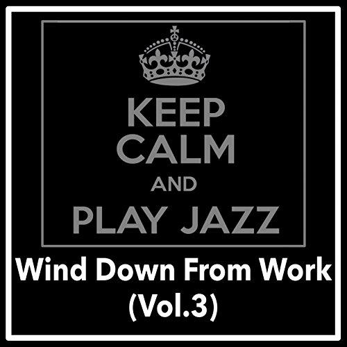 Wind Down From Work : Jazz (Vol.3)