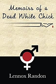 Memoirs of a Dead White Chick by [Randon, Lennox]