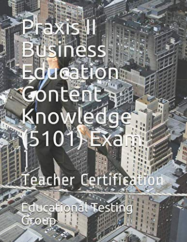 Praxis II Business Education Content Knowledge (5101) Exam: Teacher Certification